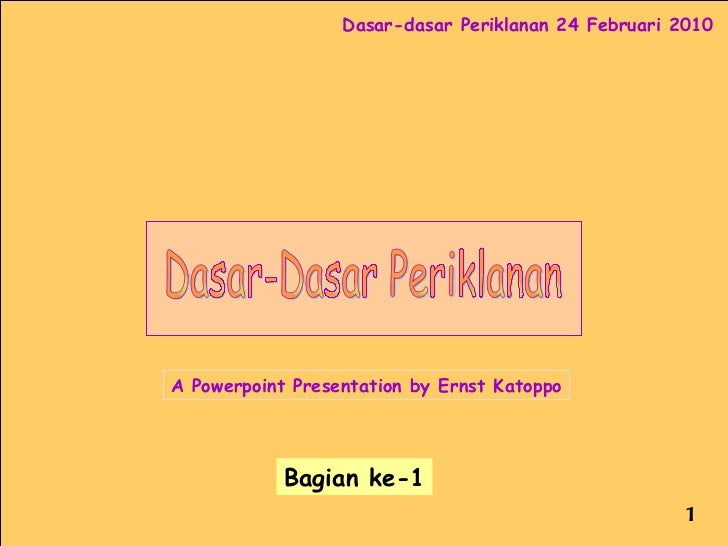 Dasar-Dasar Periklanan A Powerpoint Presentation by Ernst Katoppo Bagian ke-1