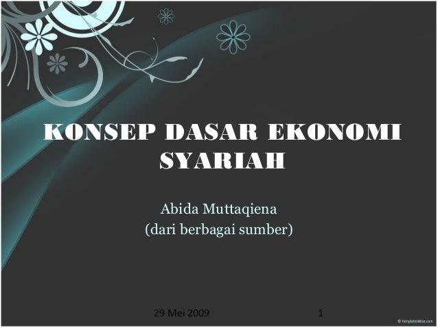 29 Mei 2009 1KONSEP DASAR EKONOMISYARIAHAbida Muttaqiena(dari berbagai sumber)