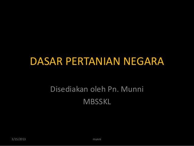 DASAR PERTANIAN NEGARA               Disediakan oleh Pn. Munni                        MBSSKL3/15/2013                 munni
