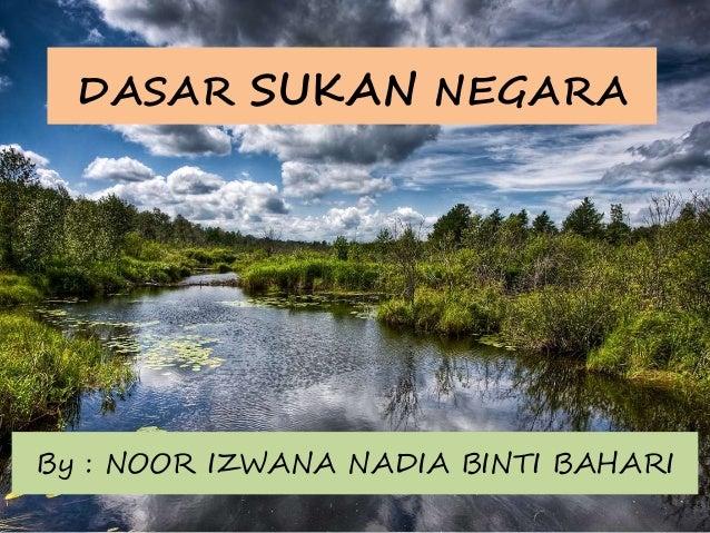 DASAR SUKAN NEGARA  By : NOOR IZWANA NADIA BINTI BAHARI