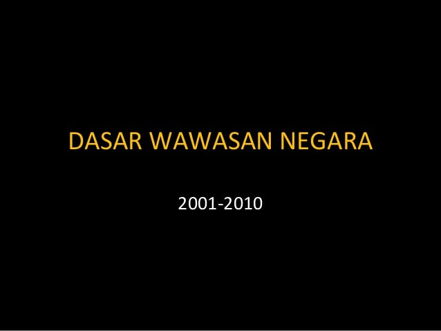 DASAR WAWASAN NEGARA       2001-2010