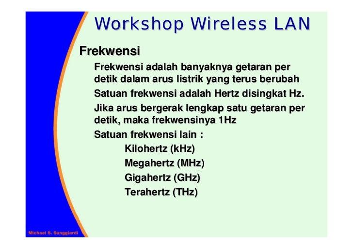 Workshop Wireless LAN Frekwensi   Frekwensi adalah banyaknya getaran per   detik dalam arus listrik yang terus berubah   S...