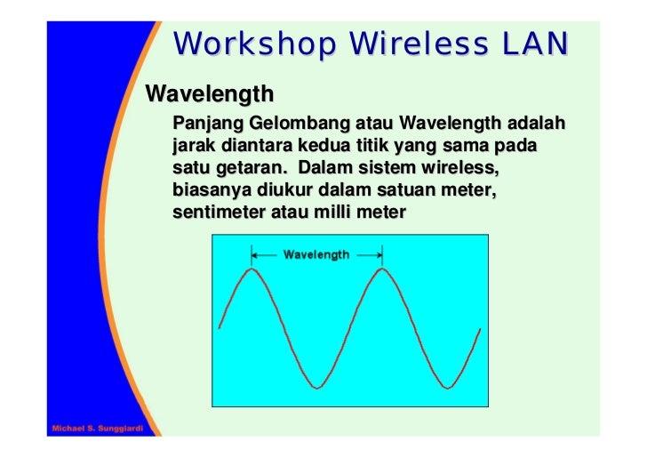Workshop Wireless LAN Wavelength   Panjang Gelombang atau Wavelength adalah   jarak diantara kedua titik yang sama pada   ...