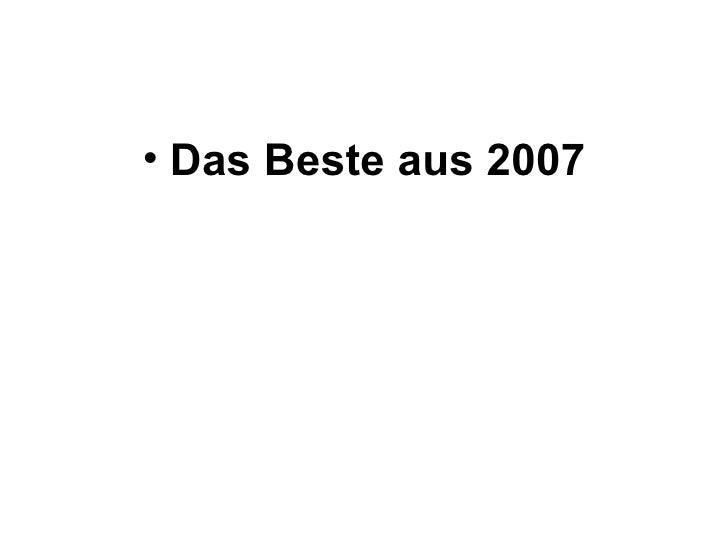 <ul><li>Das Beste aus 2007 </li></ul>