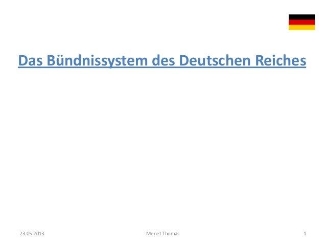 Das Bündnissystem des Deutschen Reiches23.05.2013 Menet Thomas 1