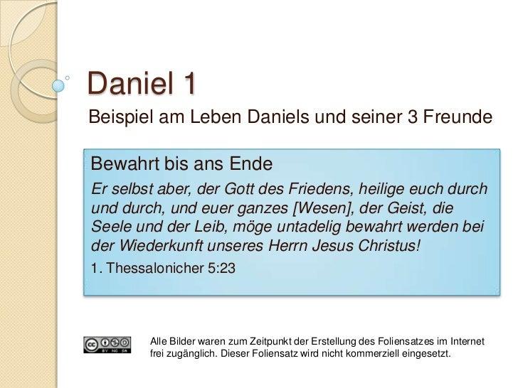 Daniel 1Beispiel am Leben Daniels und seiner 3 FreundeBewahrt bis ans EndeEr selbst aber, der Gott des Friedens, heilige e...