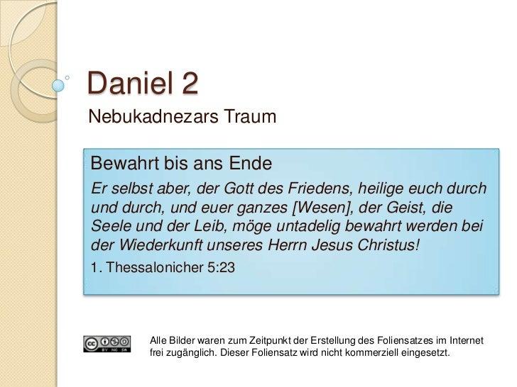 Daniel 2:14-23   Reaktion von Daniel:    ◦ Bittet mit Weisheit um Aufschub    ◦ Geht mit seinen Freunden ins Gebet   Ein...