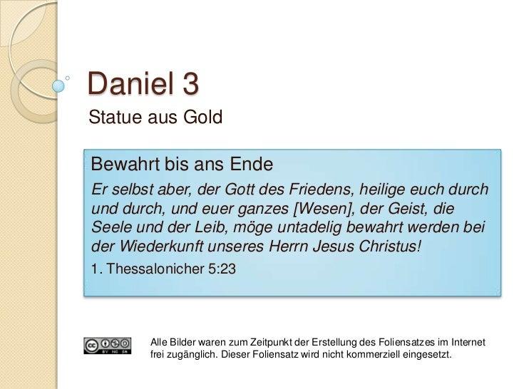 Daniel 3:2-7   Mensch im Bilde Gottes    ◦ 1. Mo. 1:26-27   Verbot der Götzenbilder    ◦ 2. Mo. 20:3-6   Erzwungene Göt...
