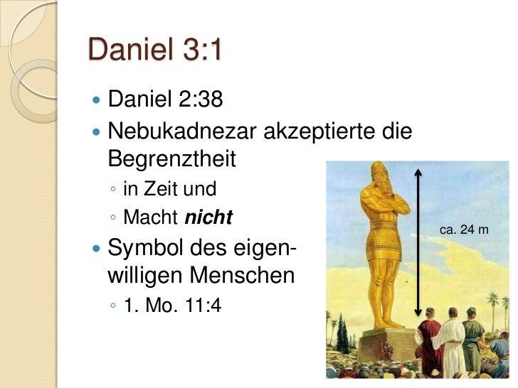 Daniel 3:8-15   Sadrach, Mesach, Abednego    ◦ beugen Ihre Knie nicht vor der Statue    ◦ Apostelgeschichte 5:29 Anklage...