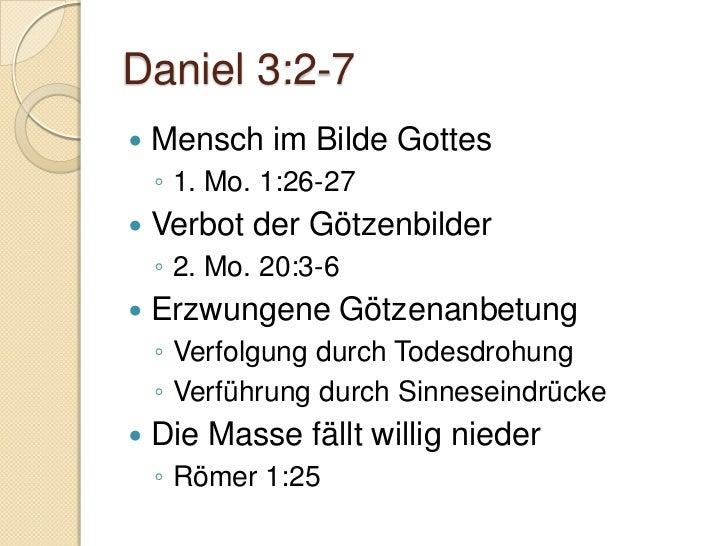 Daniel 3:16-18   Ehrfurcht und Vertrauen in Gott    ◦ Psalm 56:12    ◦ Jesaja 43:1-2   Bewusstsein der Nichtigkeit der  ...