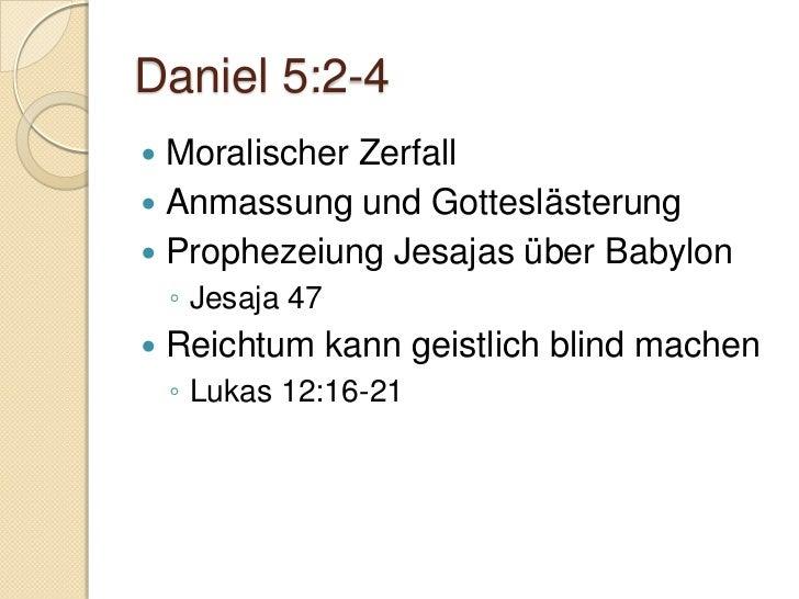 Daniel 5:6-9   Unfähigkeit der weltlichen Weisheit    ◦ siehe Dan. 2:10 / 1. Mose 41:8    ◦ 1. Kor. 1:19-20 Daniel war v...