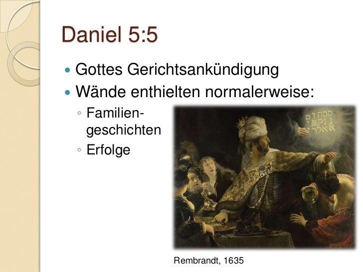 Daniel 5:10-12 Königin (ev. Mutter/Grossmutter) War nicht beim Fest ev. gläubig an den einzigen Gott Gutes Zeugnis von...