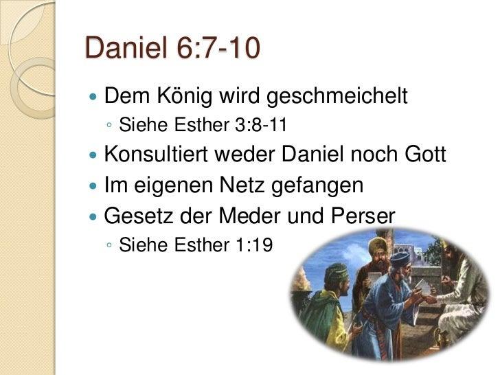 Daniel 6:13-18   Darius wird sich nun der Falle bewusst    ◦ siehe dazu Markus 6:22-26   Daniel vertraut still