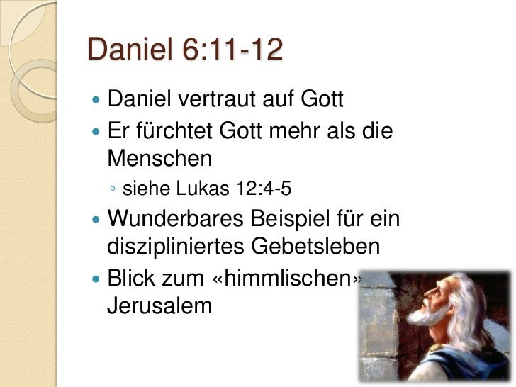 Daniel 6:19-23   Daniel glaubte und vertraute    ◦  Hebr. 11:33   Gott handelte und bewahrte    ◦ siehe auch Daniel 3  ...