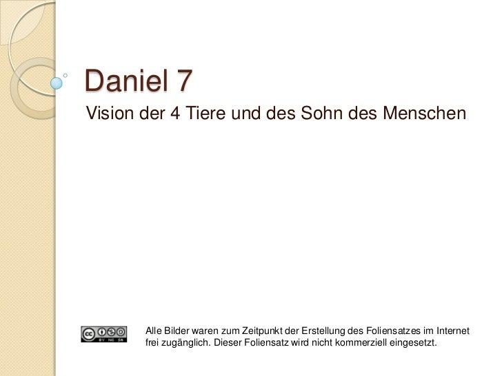 Daniel 7:2-3/17   Vier Winde  weltumspannend    ◦ Siehe Matt. 24:31   das grosse Meer  Völkermeer    ◦ Siehe Hes. 26:3...