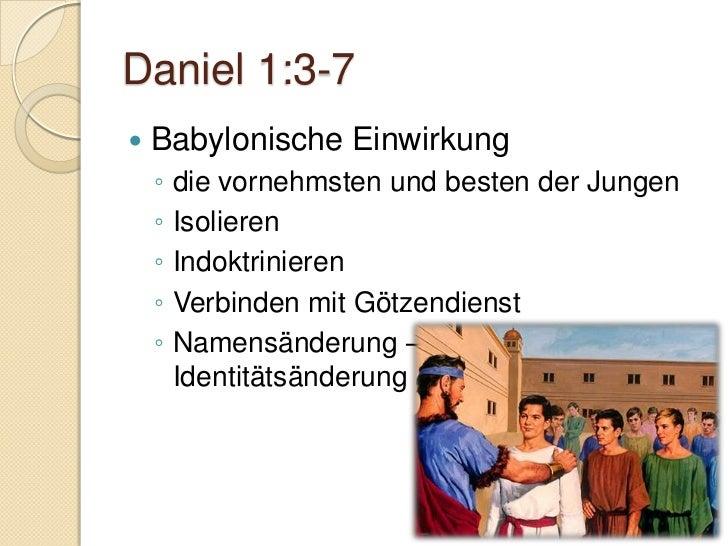 Daniel 1:17-21 Gott belohnt die Treue Er gibt Weisheit und Einsicht    ◦ Jakobus 1:5    ◦ Kolosser 1:9    ◦ Hesekiel 28:...