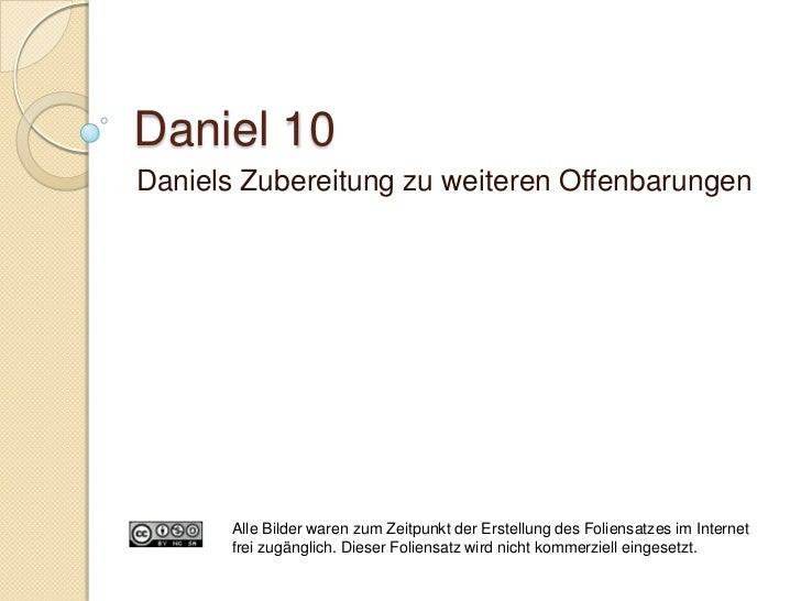 Daniel 10:10-21   Überwältigende Eindrücke    ◦ siehe auch Off. 1:17; Apost. 22:6-9   Einblick in die Engelwelt    ◦   H...