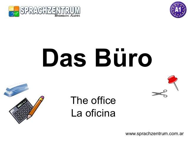 Das Büro The office La oficina www.sprachzentrum.com.ar