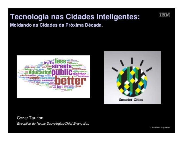 Tecnologia nas Cidades Inteligentes: Moldando as Cidades da Próxima Década.  Cezar Taurion Executivo de Novas Tecnologias/...