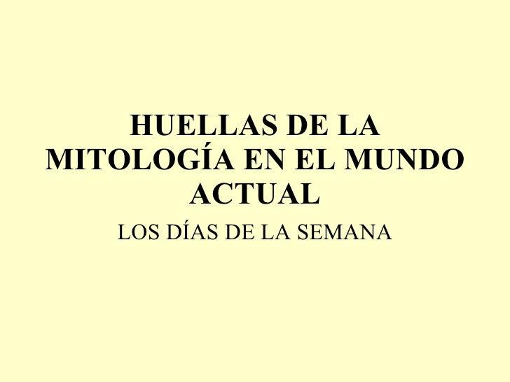 HUELLAS DE LA MITOLOGÍA EN EL MUNDO ACTUAL LOS DÍAS DE LA SEMANA