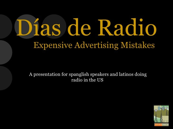A presentation for spanglish speakers and latinos doing radio in the US  Días de Radio Expensive Advertising Mistakes