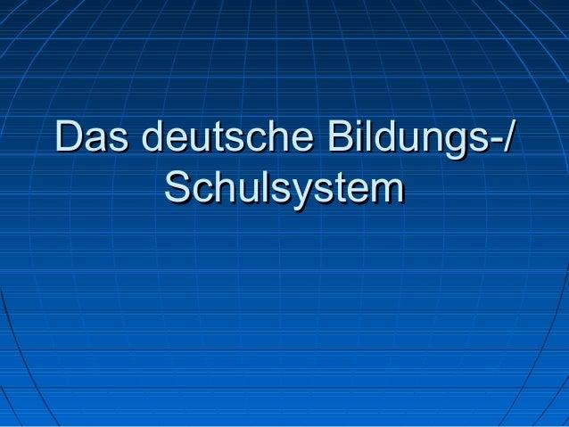 Das deutsche Bildungs-/ Schulsystem