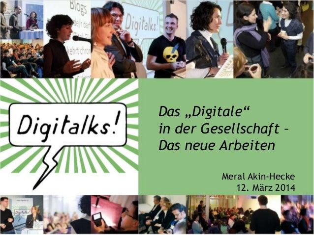 """Das """"Digitale"""" in der Gesellschaft – Das neue Arbeiten Meral Akin-Hecke 12. März 2014"""