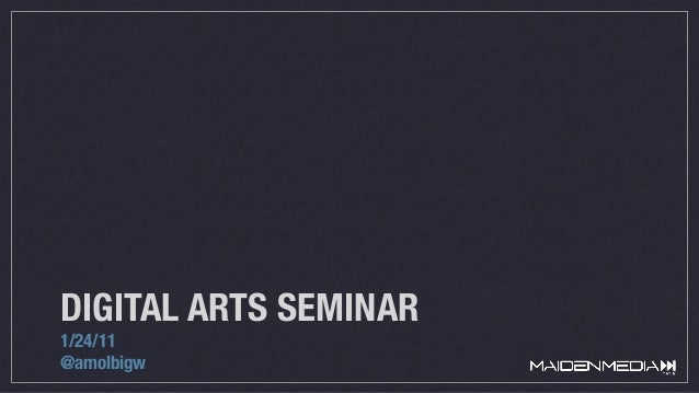 DIGITAL ARTS SEMINAR 1/24/11 @amolbigw