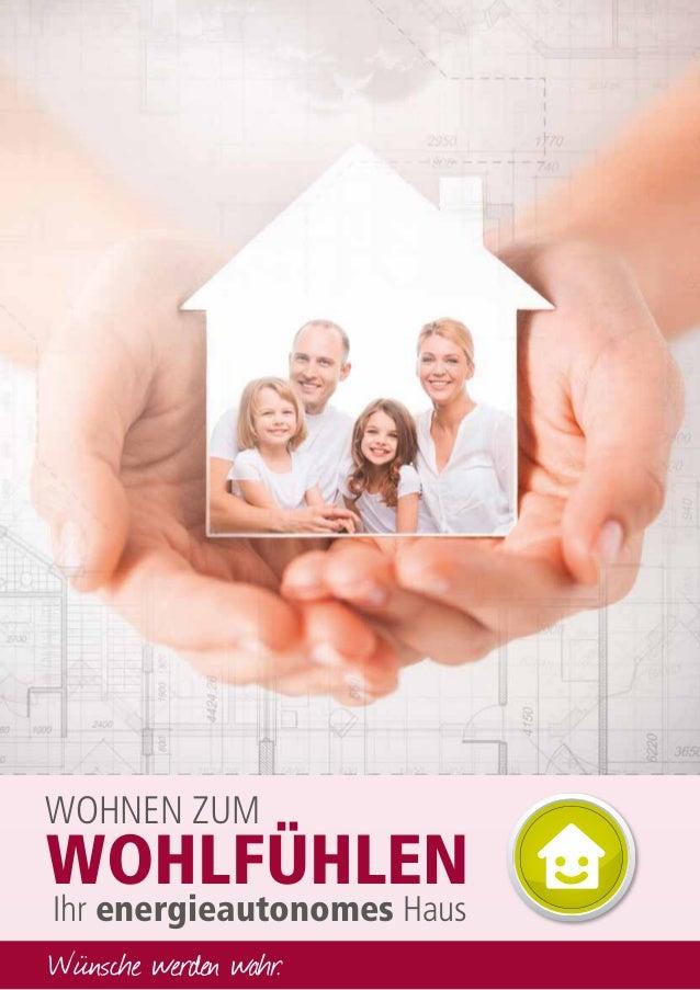 Ihr energieautonomes Haus WOHNEN ZUM WOHLFÜHLEN Wünsche werden wahr.