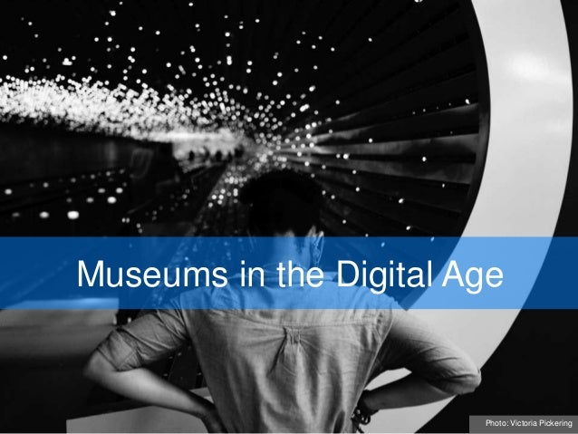 Museums in the Digital Age Photo: Victoria Pickering