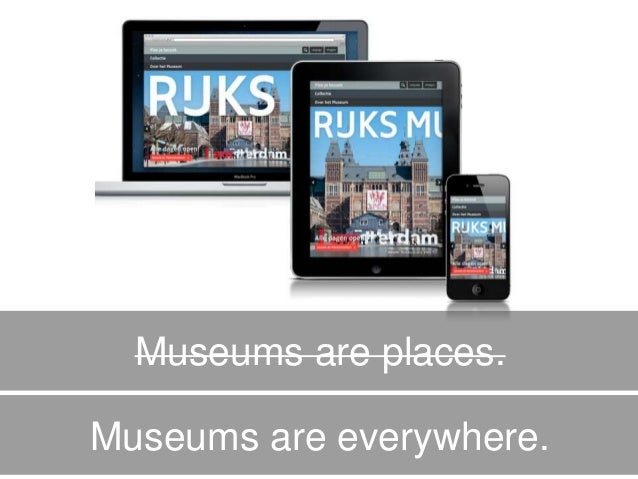 Museums are everywhere. Museums are places.