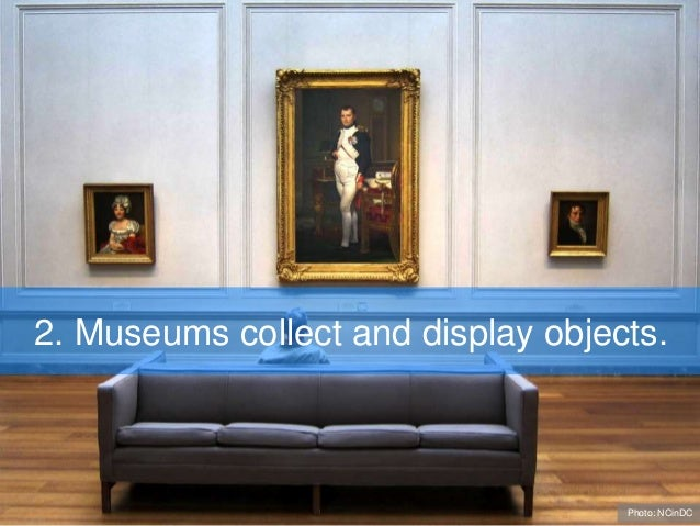 2. Museums collect and display objects. Photo: NCinDC