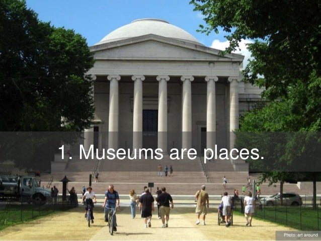 1. Museums are places. Photo: art around