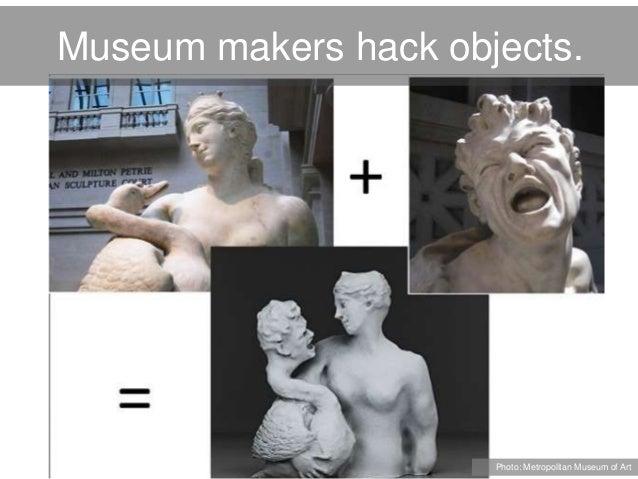 Museum makers hack objects. Photo: Metropolitan Museum of Art