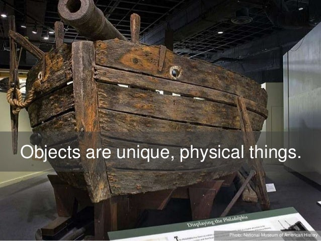 Objects are unique, physical things. Photo: National Museum of American History