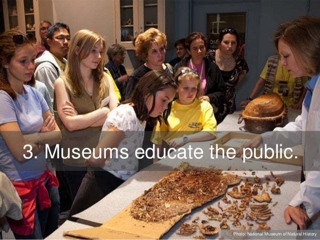 3. Museums educate the public. Photo: National Museum of Natural History