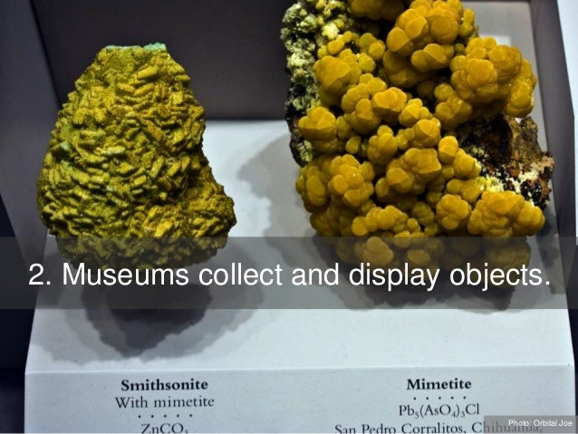 2. Museums collect and display objects. Photo: Orbital Joe