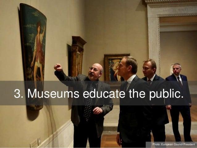 3. Museums educate the public. Photo: European Council President