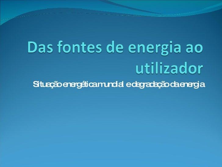 Situação energética mundial e degradação da energia
