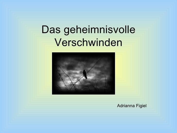 Das geheimnisvolle  Verschwinden              Adrianna Figiel