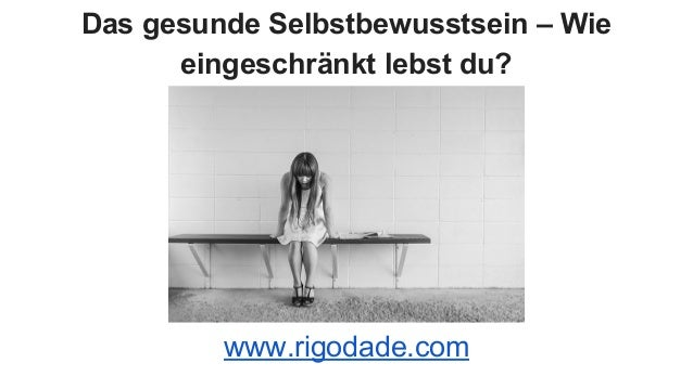 Das gesunde Selbstbewusstsein – Wie eingeschränkt lebst du? www.rigodade.com