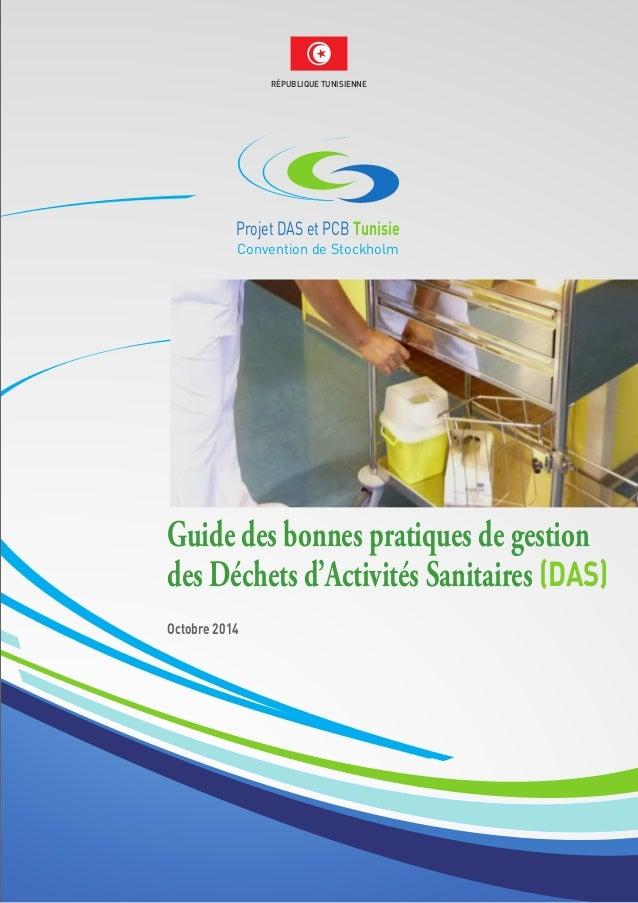 RÉPUBLIQUE TUNISIENNE Guide des bonnes pratiques de gestion des Déchets d'Activités Sanitaires (DAS) Octobre 2014 Conventi...