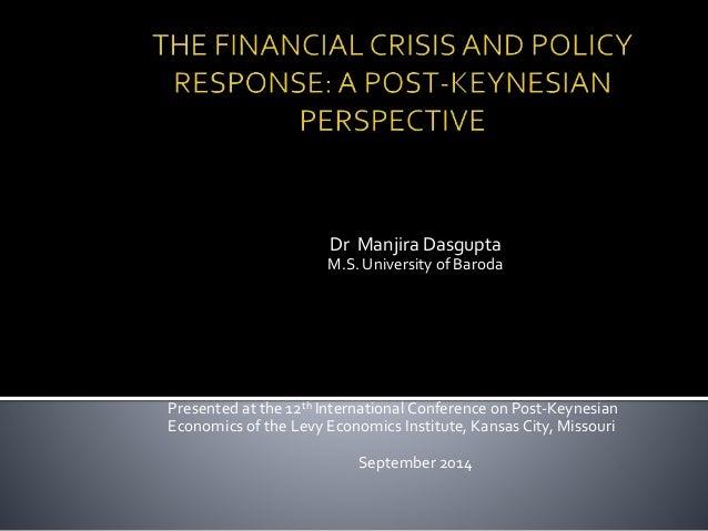 Dr Manjira Dasgupta  M.S. University of Baroda  Presented at the 12th International Conference on Post-Keynesian  Economic...