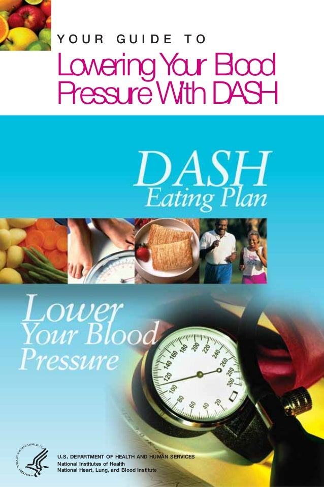 Y O U R G U I D E T OLowering Your BloodPressure With DASHU.S. DEPARTMENT OF HEALTH AND HUMAN SERVICESNational Institutes ...