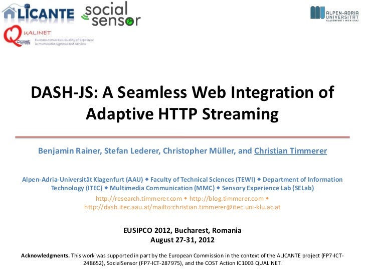 DASH-JS: A Seamless Web Integration of         Adaptive HTTP Streaming      Benjamin Rainer, Stefan Lederer, Christopher M...