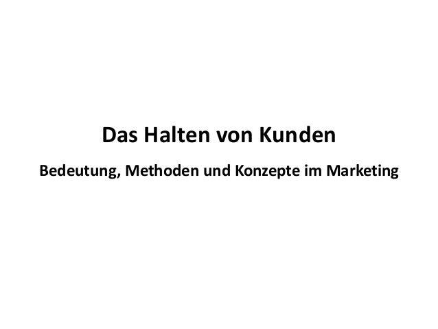 Das Halten von Kunden Bedeutung, Methoden und Konzepte im Marketing