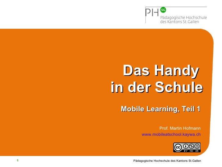 Das Handy  in der Schule Mobile Learning, Teil 1 Prof. Martin Hofmann www.mobileatschool.kaywa.ch