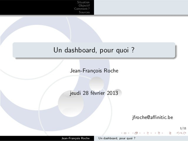 Situation             Objectif          Comment ?             SourcesUn dashboard, pour quoi ?       Jean-Fran¸ois Roche  ...
