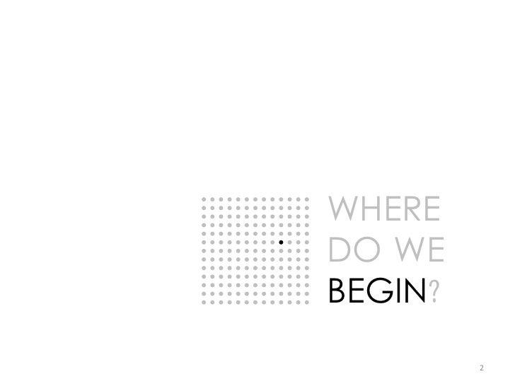WHERE DO WE BEGIN?          2