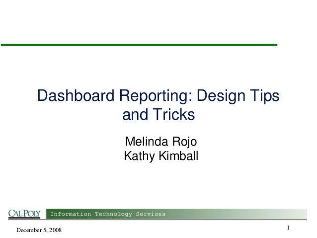 Dashboard Reporting: Design Tips and Tricks Melinda Rojo Kathy Kimball  December 5, 2008  1